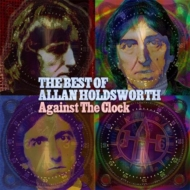 Against The Clock -The Best Of Allan Holdsworth