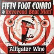 Fifty Foot Combo And Reverend Beat Man/Alligator Wine