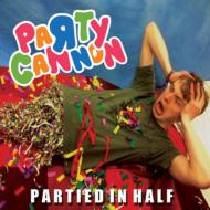 Party Cannon/Partied In Half