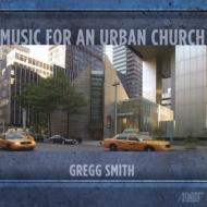 『都会の教会音楽』〜グレッグ・スミス作品集 セント・ピーターズ合唱団、ロング・アイランド交響合唱協会、他