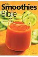 スムージーバイブル 食材と病気の解説とともに今日から始める手作りスムージー400レシピ