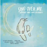 Sing Over Me: Worship Songs & Lullabies