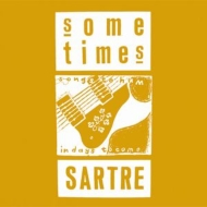 Songs To Hum In Days To Come: A Sometimes Sartre Retrospective