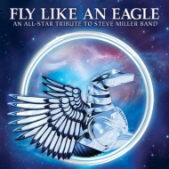 Fly Like An Eagle -An All-Star Tribute To Steve Miller Band