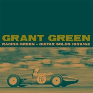 Grant Green/Racing Green - Guitar Solos 1959 / 62