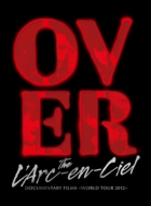 DOCUMENTARY FILMS ~WORLD TOUR 2012~「Over The L'Arc-en-Ciel 」 【完全生産限定盤】(Blu-ray)