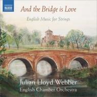 『そして、橋は愛である〜イギリスの弦楽合奏作品集』 ジュリアン・ロイド・ウェッバー&イギリス室内管