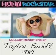 Baby Rockstar/Lullaby Renditions Of Taylor Swift: 1989