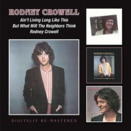 Ain't Living Long Like This / But What Will The Neighbours Think / Rodney Crowell