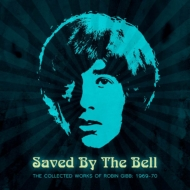 Saved By The Bell: Collected Works Of Robin Gibb: 1969-1970 : 救いの鐘・ロビン ギブ アーリー ワークス コレクション