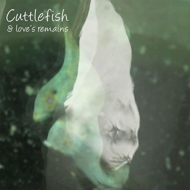Cuttlefish & Love's Remains