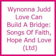 Love Can Build A Bridge: Songs Of Faith, Hope And Love
