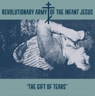 Revolutionary Army Of The Infant Jesus/Gift Of Tears