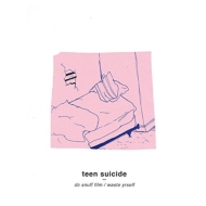 Teen Suicide/Dc Snuff Film / Waste Yrself