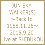 JUN SKY WALKER(S)〜Back to 1988.11.26〜2015.9.20 Live at SHIBUKOU