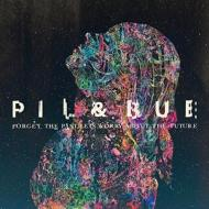 Pil & Bue/Forget The Past Let's Worry About The Future
