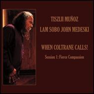 When Coltrane Calls!: Session 1 Fierce Compassion