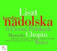 ショパン:幻想ポロネーズ、ワルツ第6番、第7番、リスト:ショパンの6つのポーランドの歌、他 カロリナ・ナドルスカ