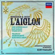 オネゲル&イベール合作:歌劇『鷲の子』全曲 ナガノ&モントリオール響、ジレ、バラール、他(2015 ステレオ)(2CD)