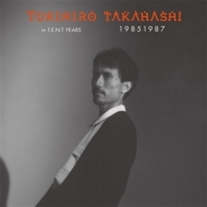 YUKIHIRO  TAKAHASHI IN T.E.N.T.YEARS 19851987 (+4CD)