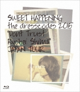 "SWEET HAPPENING 〜the dresscodes 2015 ""Don't Trust Ryohei Shima""JAPAN TOUR〜"
