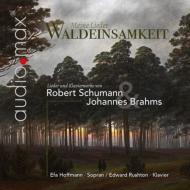 Waldeinsamkeit -Schumann & Brahms Lieder, Piano Works : Efa Hoffmann(S)Rushton(P)