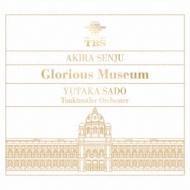 千住明×佐渡裕: Glorious Museum: 佐渡裕 / Vienna Tonkunstler O