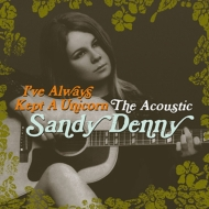 I've Always Kept A Unicorn -The Acoustic Sandy Denny (2LP)