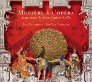 『モリエールのオペラ〜ジャン=バティスト・リュリの劇場音楽』 ジェローム・コレア&レ・パラダン