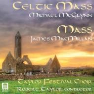 マクミラン:ミサ曲、マクグリン:ケルティック・ミサ ロバート・テイラー&テイラー・フェスティヴァル合唱団