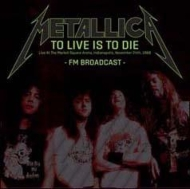 To Live Is To Die: Live At The Market Square Arena, Indianapolis, November 24th, 1988 Fm Broadcast
