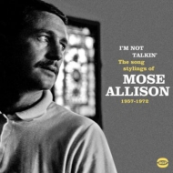 I'm Not Talkin': The Songs Stylings Of Mose Allison 1957-1972