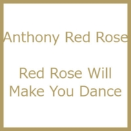 Red Rose Will Make You Dance