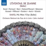 『ジャンヌの扇』全曲、ラヴェル:『マ・メール・ロワ』全曲 ジョン・アクセルロッド&フランス国立ロワール管弦楽団