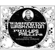Washington Phillips & His Manzarene Dreams