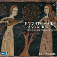Knights, Maids & Miracles-the Spring Of Middle Ages: La Reverdie
