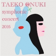 TAEKO ONUKI meets AKIRA SENJU 〜Symphonic Concert 2016