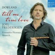 『来たれ、真実の愛よ〜ダウランド:歌曲集』 ヨエル・フレデリクセン、アンサンブル・フェニクス・ミュンヘン