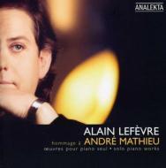 Hommage To Andre Mathieu-solo Piano Works: Alain Lefevre +petrowski, Boudreau