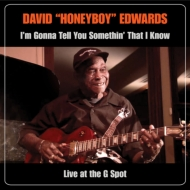 I'm Gonna Tell You Somethin' That I Know: Live At The G Spot: