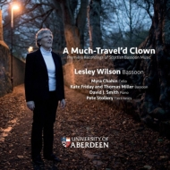 Lesley Wilson: A Much-travel'd Clown: Premiere Recordings Of Scottish Bassoon Music