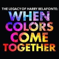 Legacy Of Harry Belafonte: When Colors Come Together