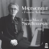 『知られざるナディア・ブーランジェの音楽』 ニコール・カベル、ルーシー・マウロ、フランソワ=アンリ・ウバール、他(2CD)
