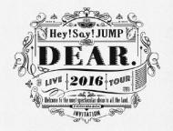 Hey! Say! JUMP LIVE TOUR 2016 DEAR.【初回限定盤】