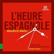 ラヴェル:『スペインの時』全曲、シャブリエ:スペイン アッシャー・フィッシュ&ミュンヘン放送管弦楽団、ガエレ・アルケス、ジュリアン・ベーア、他(2016 ステレオ)