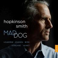 『mad dog〜イギリス、エリザベス朝時代のリュート作品集』 ホプキンソン・スミス