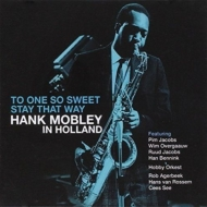 One So Sweet: Stay That Way: Hank Mobley In Holland