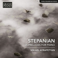 ステパニアン:ピアノのための26の前奏曲集 ミカエル・アイラペティアン