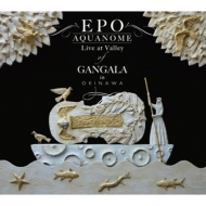 EPO AQUA NOME OKINAWA Valley of Gangala (+DVD)