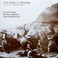 Fate O Charlie (Songs Of The Jacobite Rebellions)